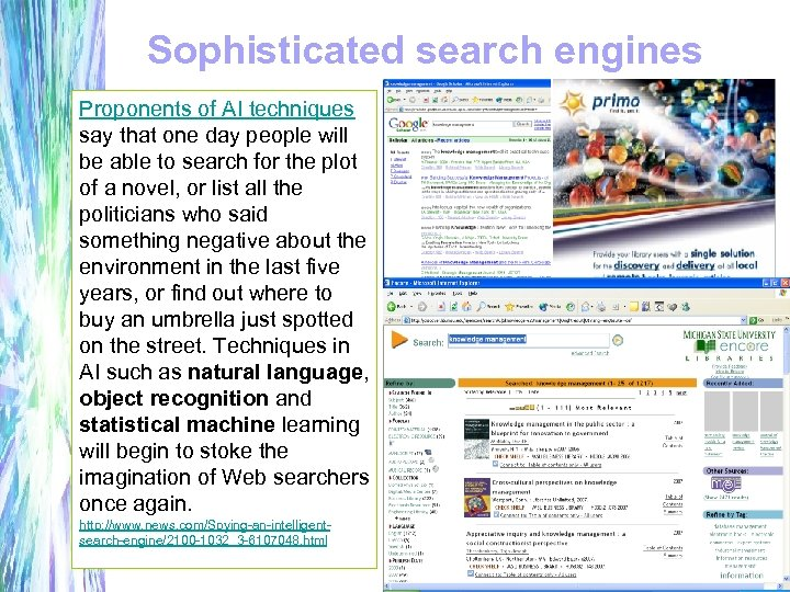 Sophisticated search engines Proponents of AI techniques say that one day people will be