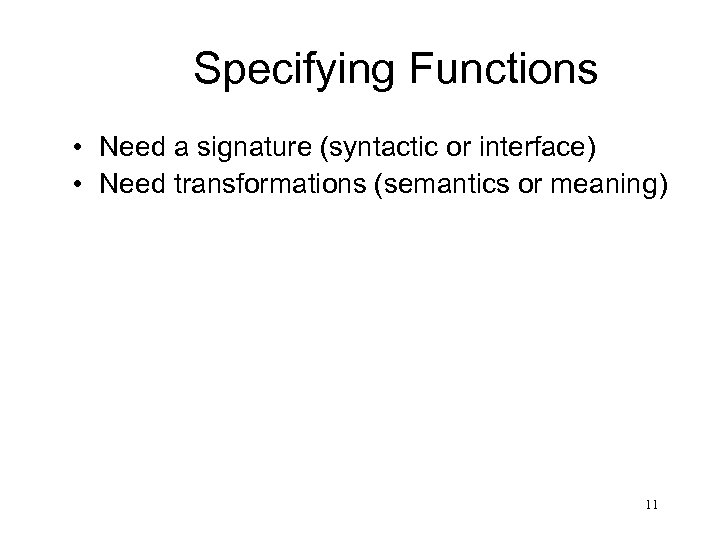 Specifying Functions • Need a signature (syntactic or interface) • Need transformations (semantics or