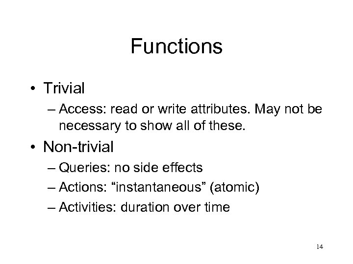 Functions • Trivial – Access: read or write attributes. May not be necessary to