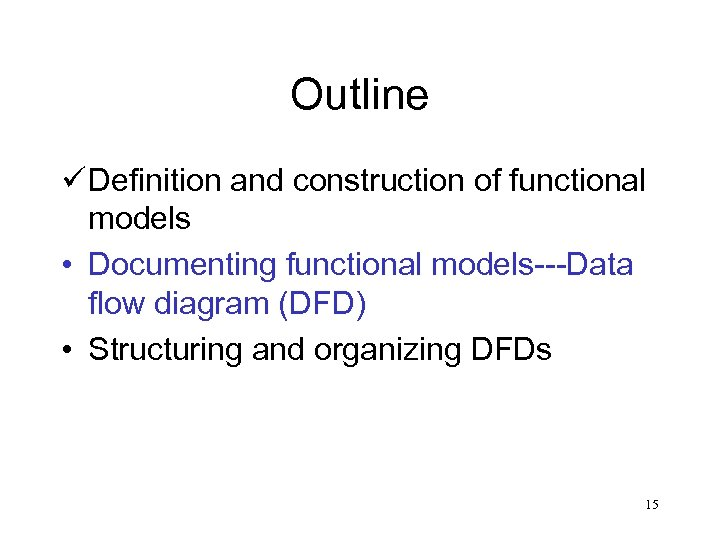 Outline ü Definition and construction of functional models • Documenting functional models---Data flow diagram
