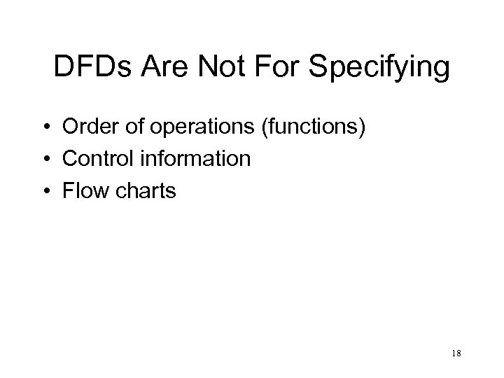 DFDs Are Not For Specifying • Order of operations (functions) • Control information •