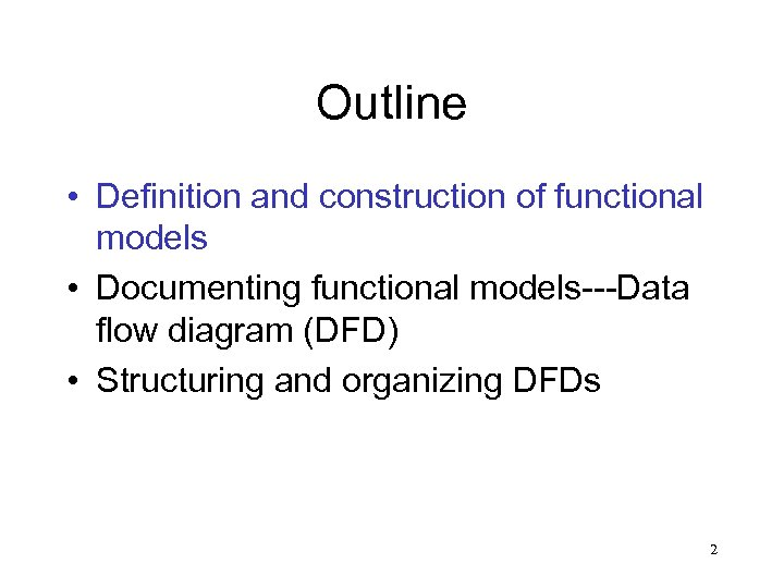 Outline • Definition and construction of functional models • Documenting functional models---Data flow diagram