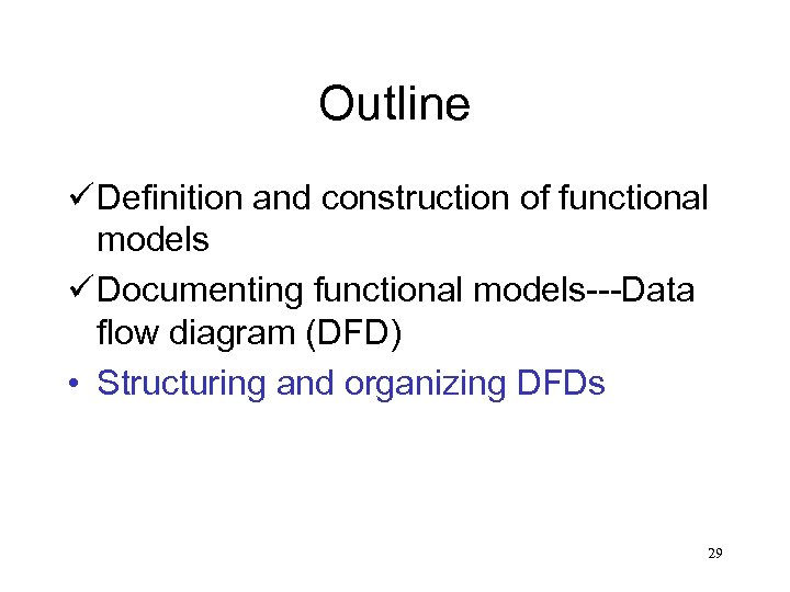 Outline ü Definition and construction of functional models ü Documenting functional models---Data flow diagram