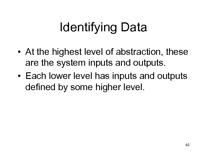 Identifying Data • At the highest level of abstraction, these are the system inputs