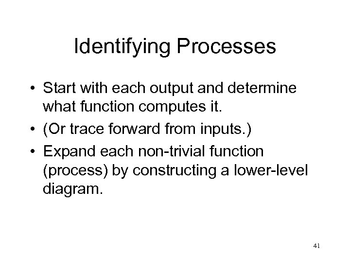 Identifying Processes • Start with each output and determine what function computes it. •