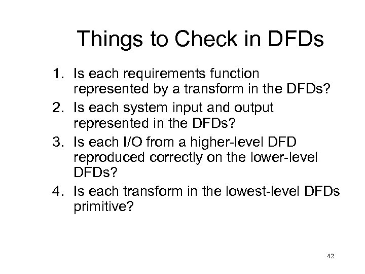 Things to Check in DFDs 1. Is each requirements function represented by a transform