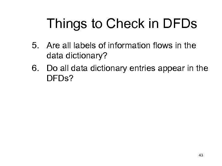 Things to Check in DFDs 5. Are all labels of information flows in the