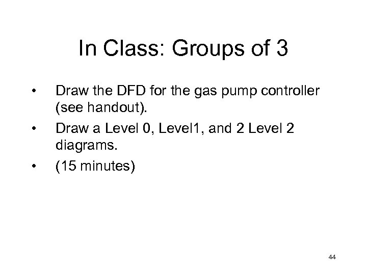 In Class: Groups of 3 • • • Draw the DFD for the gas