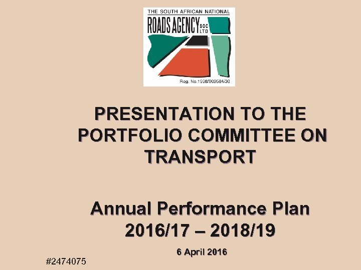 PRESENTATION TO THE PORTFOLIO COMMITTEE ON TRANSPORT Annual Performance Plan 2016/17 – 2018/19 6