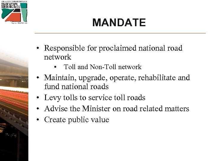MANDATE • Responsible for proclaimed national road network • Toll and Non-Toll network •
