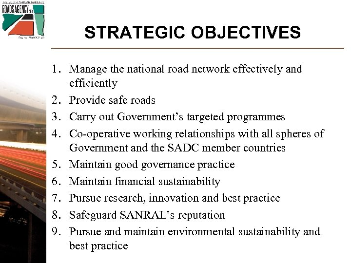 STRATEGIC OBJECTIVES 1. Manage the national road network effectively and efficiently 2. Provide safe