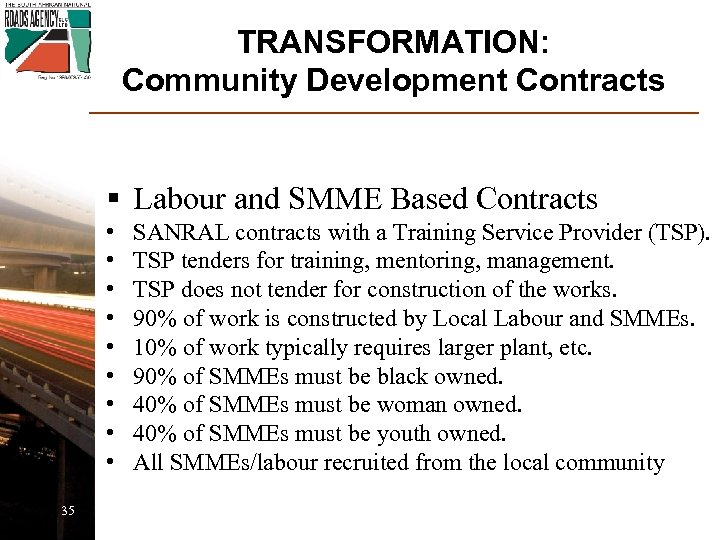 TRANSFORMATION: Community Development Contracts § Labour and SMME Based Contracts • • • 35