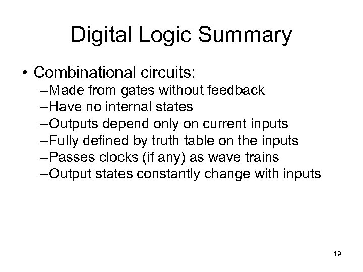 Digital Logic Summary • Combinational circuits: – Made from gates without feedback – Have