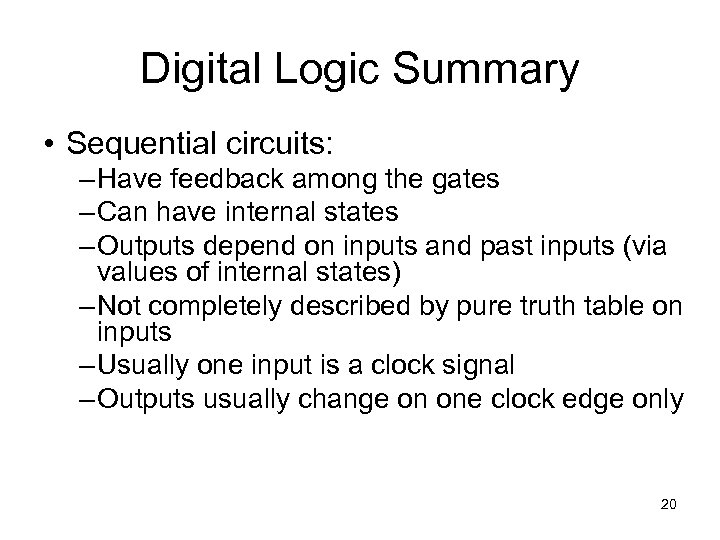 Digital Logic Summary • Sequential circuits: – Have feedback among the gates – Can