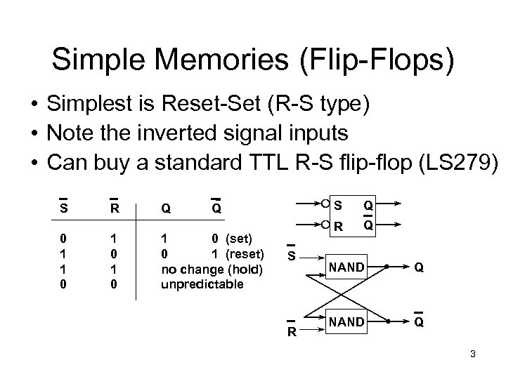 Simple Memories (Flip-Flops) • Simplest is Reset-Set (R-S type) • Note the inverted signal