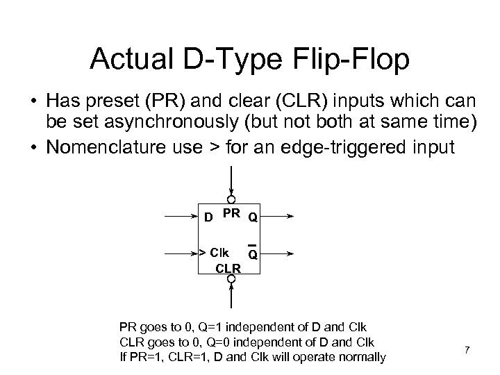 Actual D-Type Flip-Flop • Has preset (PR) and clear (CLR) inputs which can be