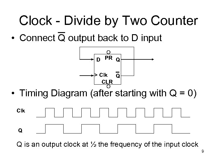 Clock - Divide by Two Counter • Connect Q output back to D input
