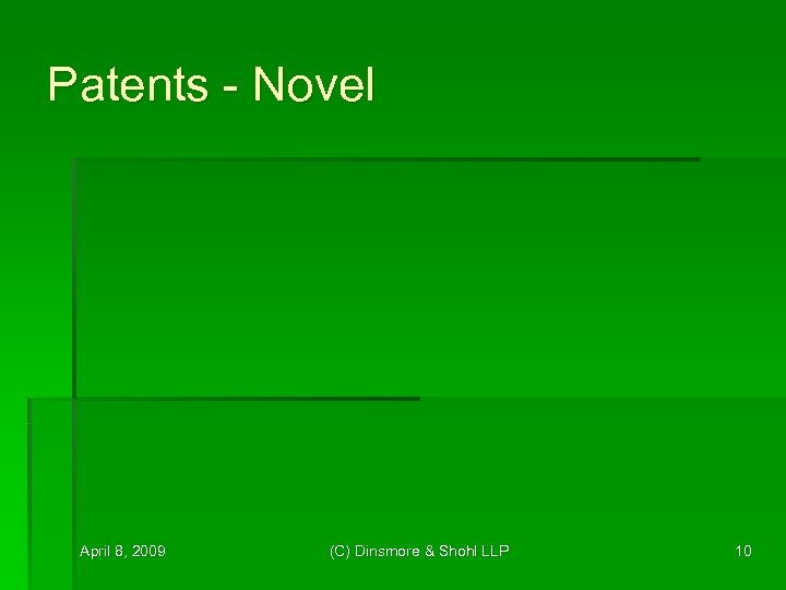 Patents - Novel April 8, 2009 (C) Dinsmore & Shohl LLP 10