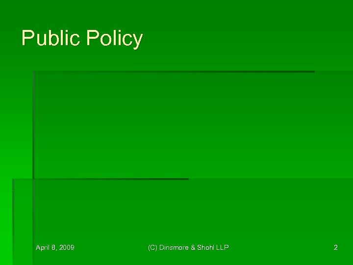 Public Policy April 8, 2009 (C) Dinsmore & Shohl LLP 2