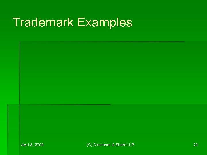 Trademark Examples April 8, 2009 (C) Dinsmore & Shohl LLP 29