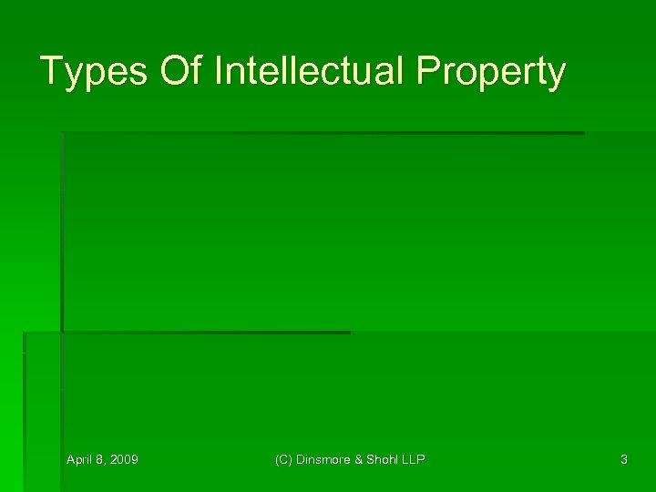 Types Of Intellectual Property April 8, 2009 (C) Dinsmore & Shohl LLP 3
