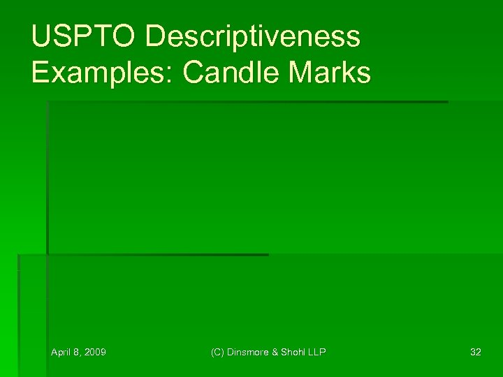 USPTO Descriptiveness Examples: Candle Marks April 8, 2009 (C) Dinsmore & Shohl LLP 32
