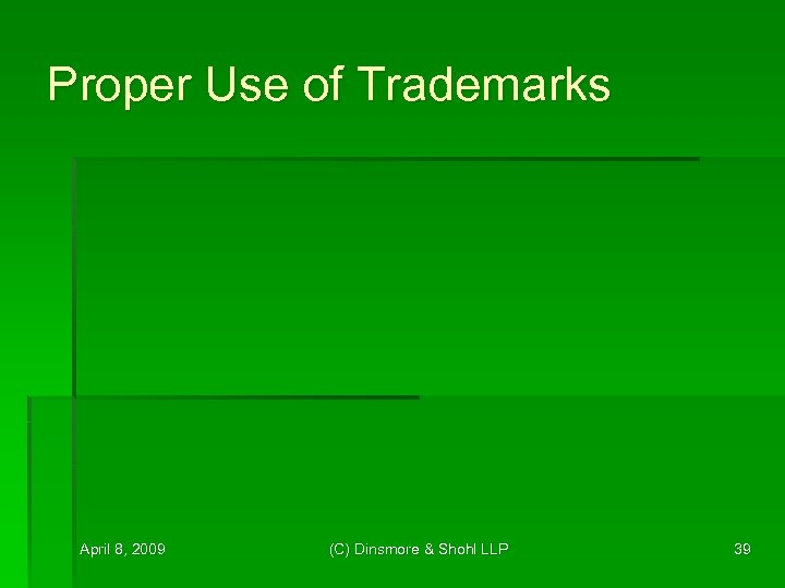 Proper Use of Trademarks April 8, 2009 (C) Dinsmore & Shohl LLP 39