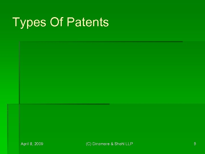 Types Of Patents April 8, 2009 (C) Dinsmore & Shohl LLP 5