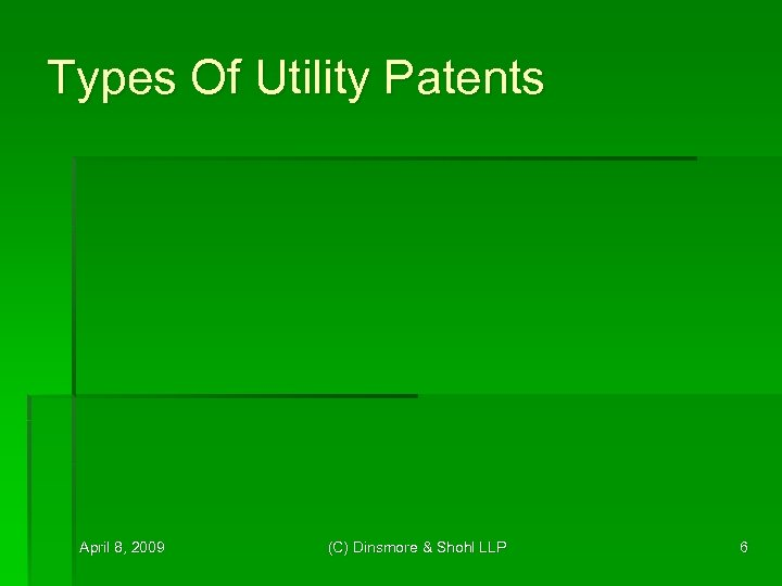 Types Of Utility Patents April 8, 2009 (C) Dinsmore & Shohl LLP 6