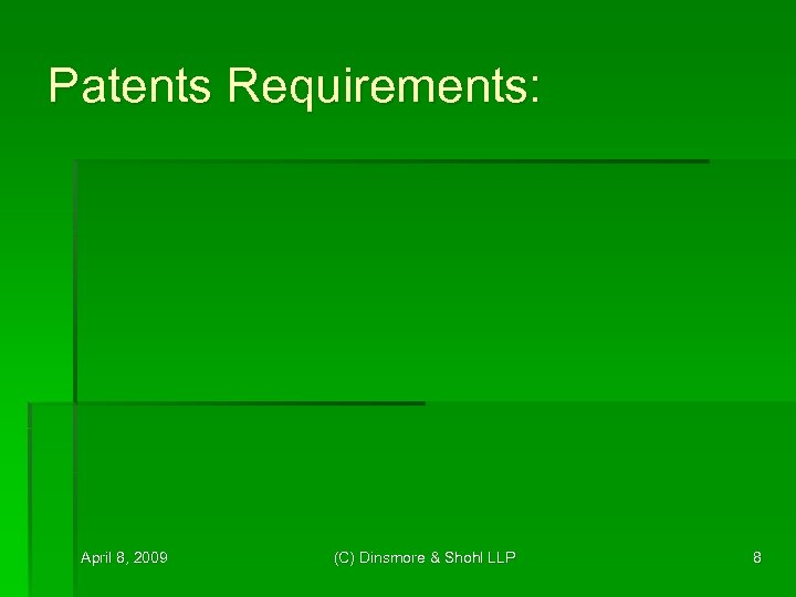 Patents Requirements: April 8, 2009 (C) Dinsmore & Shohl LLP 8