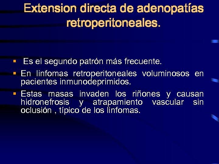 Extension directa de adenopatías retroperitoneales. § Es el segundo patrón más frecuente. § En