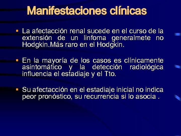 Manifestaciones clínicas § La afectacción renal sucede en el curso de la extensión de