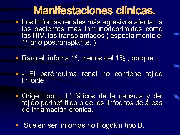 Manifestaciones clínicas. § Los linfomas renales más agresivos afectan a los pacientes más inmunodeprimidos