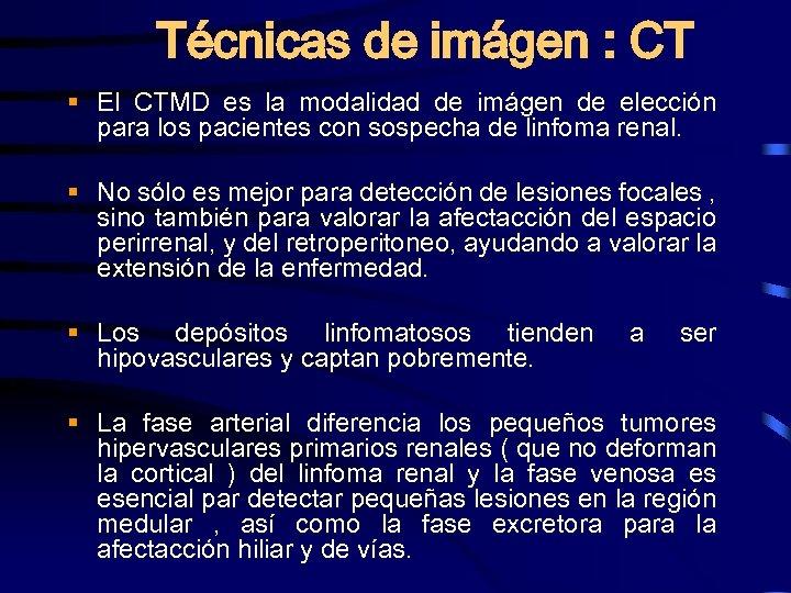 Técnicas de imágen : CT § El CTMD es la modalidad de imágen de