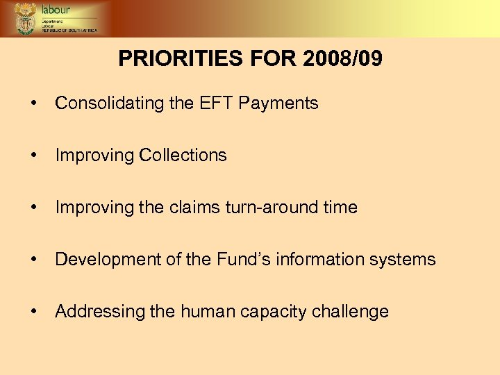 PRIORITIES FOR 2008/09 • Consolidating the EFT Payments • Improving Collections • Improving the