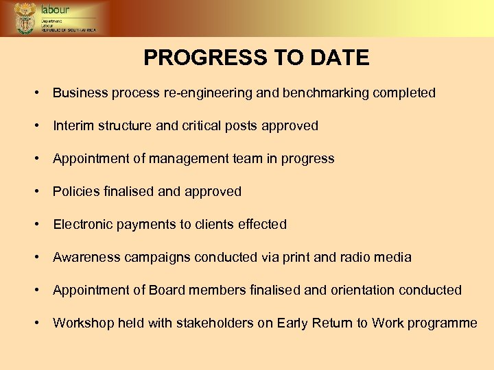 PROGRESS TO DATE • Business process re-engineering and benchmarking completed • Interim structure and