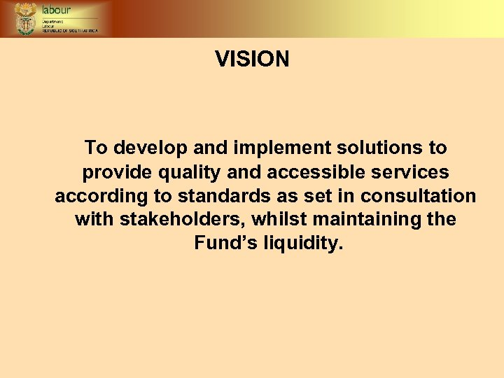 VISION To develop and implement solutions to provide quality and accessible services according to