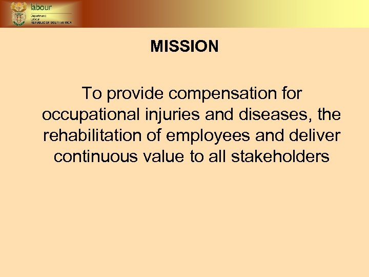 MISSION To provide compensation for occupational injuries and diseases, the rehabilitation of employees and