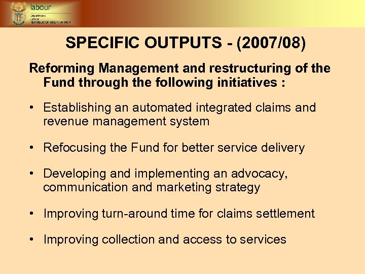 SPECIFIC OUTPUTS - (2007/08) Reforming Management and restructuring of the Fund through the following