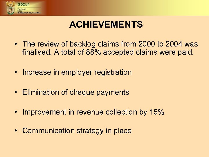 ACHIEVEMENTS • The review of backlog claims from 2000 to 2004 was finalised. A