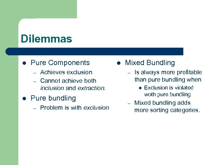 Dilemmas l Pure Components – – l Achieves exclusion Cannot achieve both inclusion and