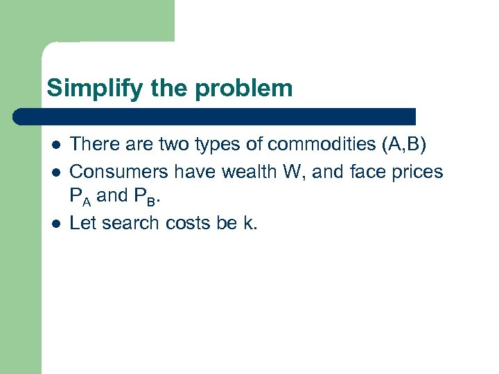Simplify the problem l l l There are two types of commodities (A, B)
