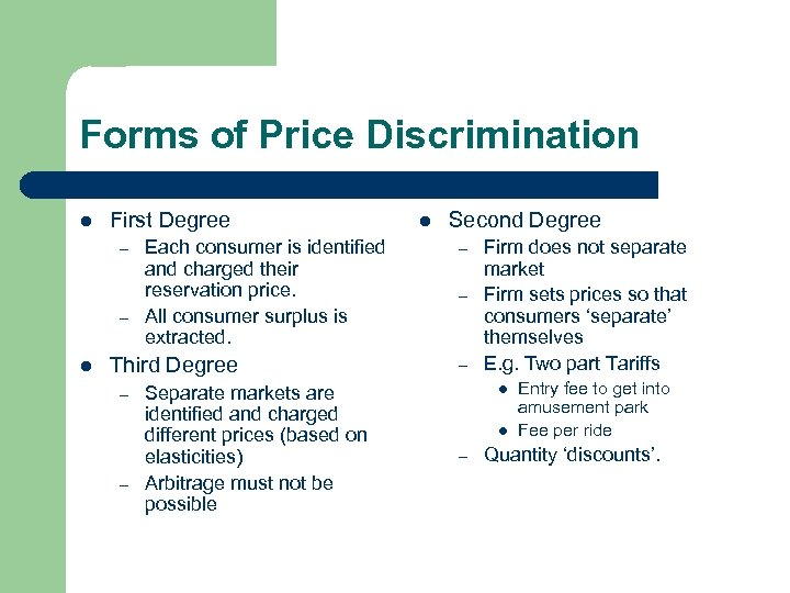Forms of Price Discrimination l First Degree – – l Each consumer is identified