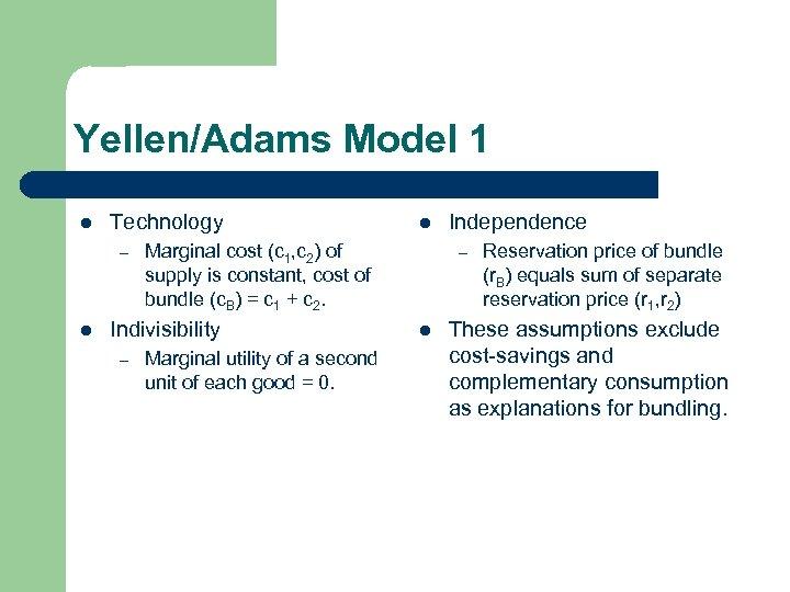 Yellen/Adams Model 1 l Technology – l Marginal cost (c 1, c 2) of
