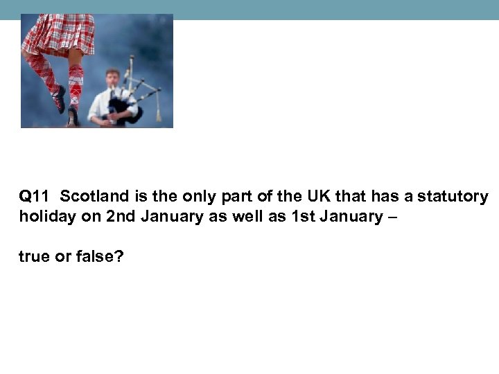 Q 11 Scotland is the only part of the UK that has a statutory