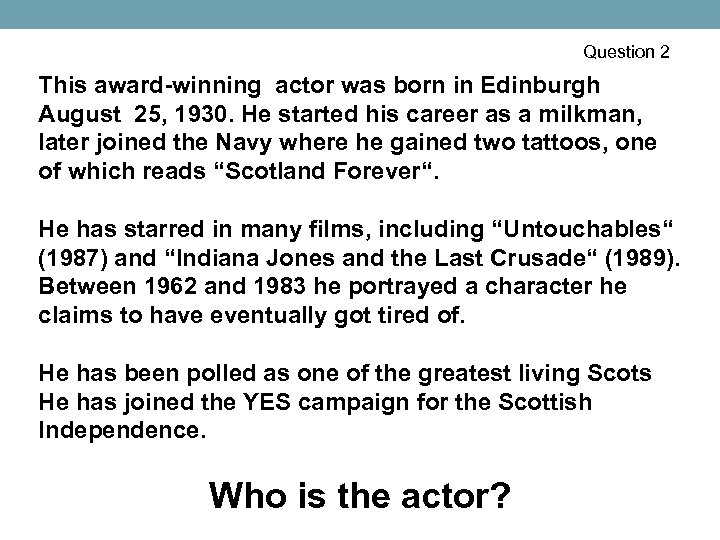 Question 2 This award-winning actor was born in Edinburgh August 25, 1930. He started