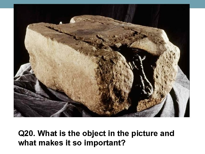 Q 20. What is the object in the picture and what makes it so