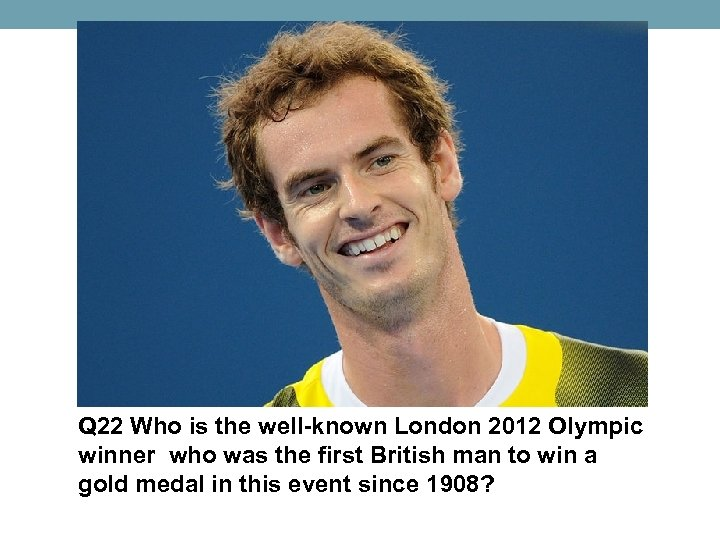 Q 22 Who is the well-known London 2012 Olympic winner who was the first