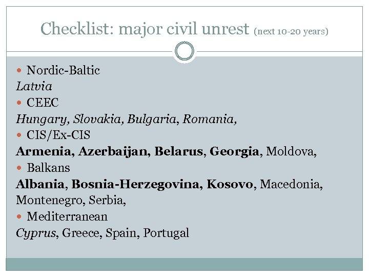 Checklist: major civil unrest (next 10 -20 years) Nordic-Baltic Latvia CEEC Hungary, Slovakia, Bulgaria,