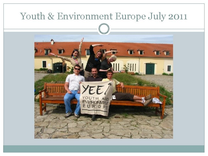 Youth & Environment Europe July 2011